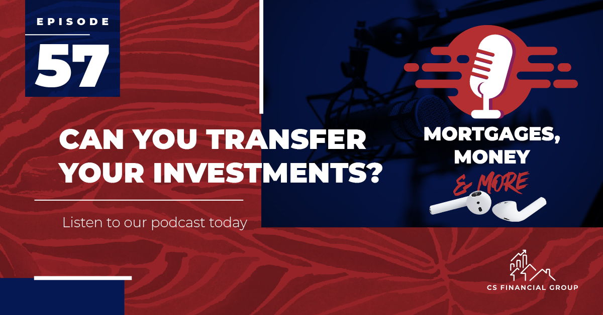 Can you transfer your investments - CS Mortgage Solutions